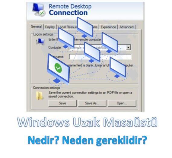 Uzaktan Masaüstü Bağlantı Uygulamaları ve Windows Remote Desktop